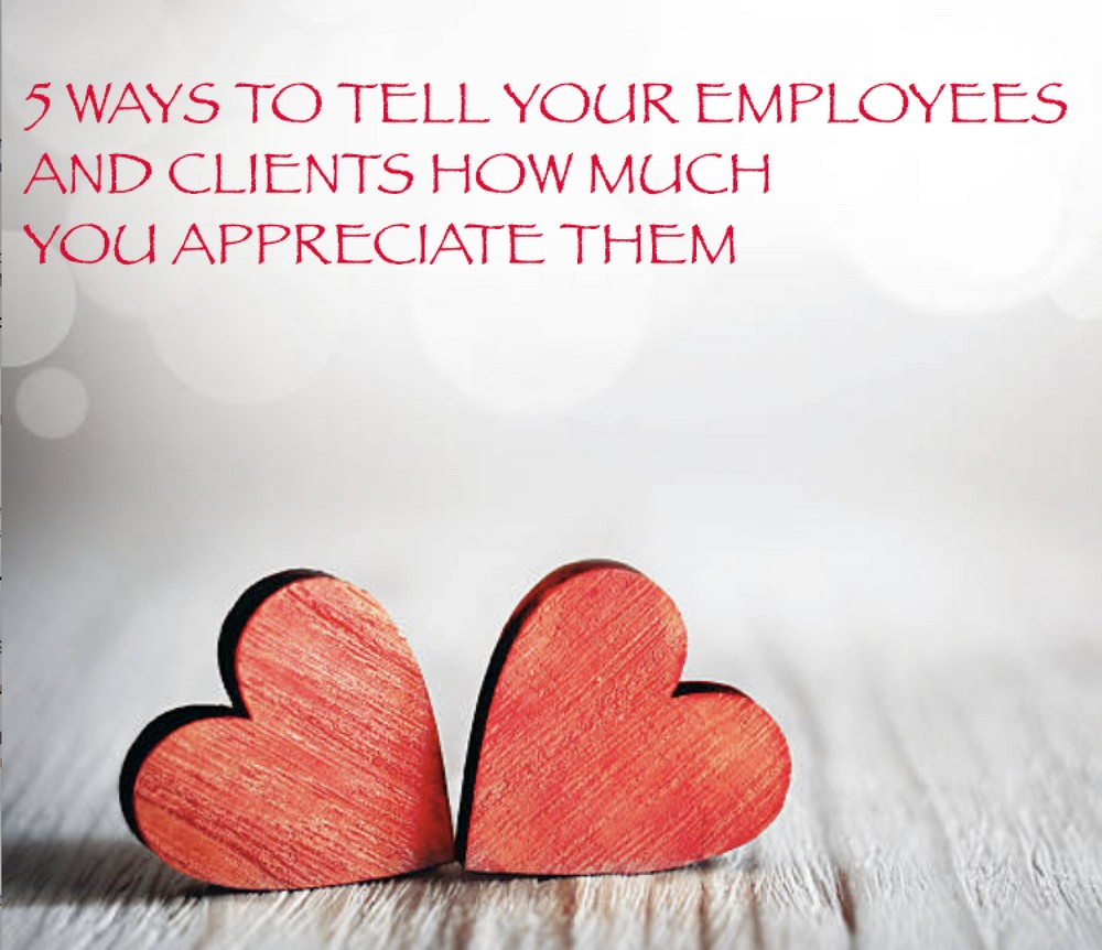 5 Ways To Tell Your Employees and Clients How Much You Appreciate Them
